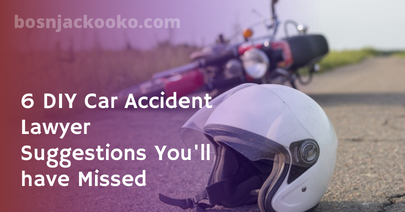 6 DIY Car Accident Lawyer Suggestions You'll have Missed
