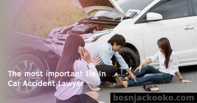 The most important Lie In Car Accident Lawyer