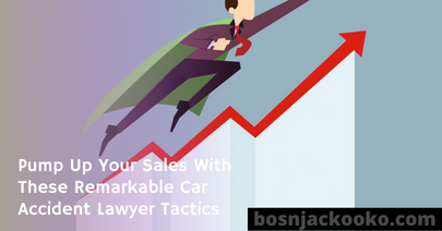Pump Up Your Sales With These Remarkable Car Accident Lawyer Tactics