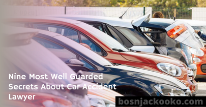 Nine Most Well Guarded Secrets About Car Accident Lawyer