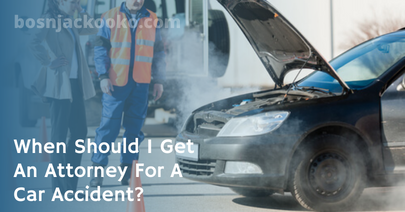 When Should I Get An Attorney For A Car Accident?