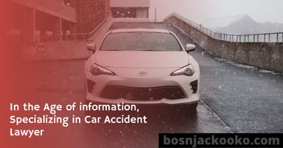 In the Age of information, Specializing in Car Accident Lawyer