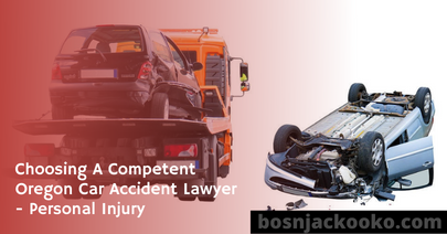 Choosing A Competent Oregon Car Accident Lawyer - Personal Injury