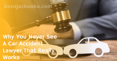 Why You Never See A Car Accident Lawyer That Really Works