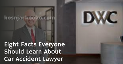 Eight Facts Everyone Should Learn About Car Accident Lawyer
