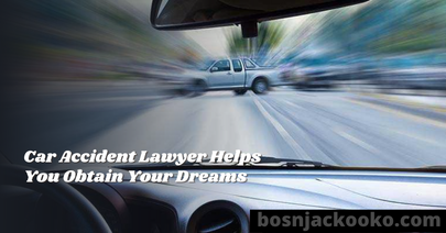 Car Accident Lawyer Helps You Obtain Your Dreams