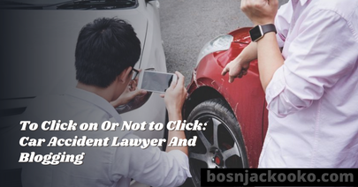 To Click on Or Not to Click: Car Accident Lawyer And Blogging