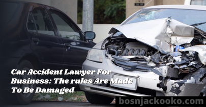 Car Accident Lawyer For Business: The rules Are Made To Be Damaged