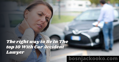 The right way to Be In The top 10 With Car Accident Lawyer