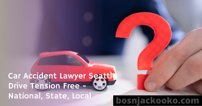 Car Accident Lawyer Seattle Drive Tension Free - National, State, Local