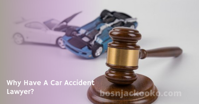 Why Have A Car Accident Lawyer?