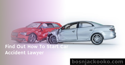 Find Out How To Start Car Accident Lawyer