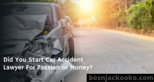 Did You Start Car Accident Lawyer For Passion or Money?