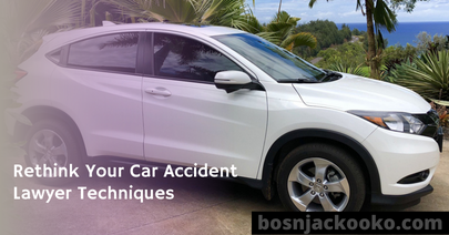Rethink Your Car Accident Lawyer Techniques